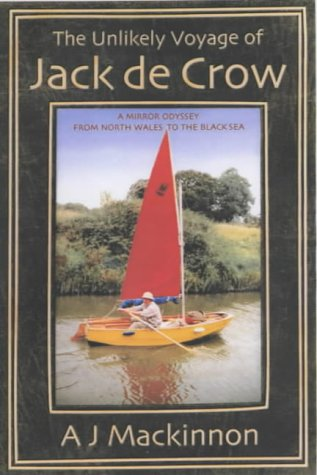 9780953818051: The Unlikely Voyage of Jack de Crow: A Mirror Odyssey from North Wales to the Black Sea