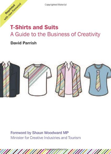 T-shirts and Suits: A Guide to the Business of Creativity 9780953825448 Successful creative enterprises integrate creativity and business. T-Shirts and Suits offers an approach which brings together both crea