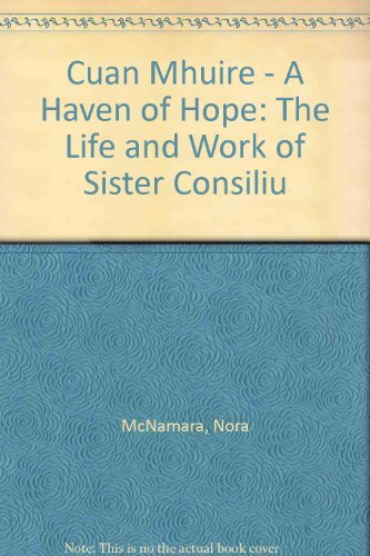 9780953826407: Cuan Mhuire - A Haven of Hope: The Life and Work of Sister Consiliu