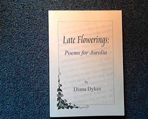 9780953828104: Late Flowerings: Poems for Aurelia
