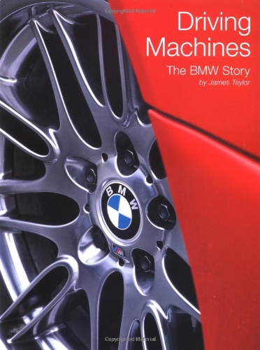 Driving Machines: The BMW Story: Taylor, James