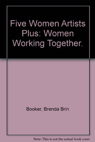 Five Women Artists Plus: Women Working Together.: Booker, Brenda Brin ; Thewsey, Joan