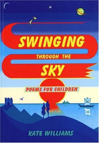 Swinging Through the Sky: Poems for Children (0953842827) by Kate Williams
