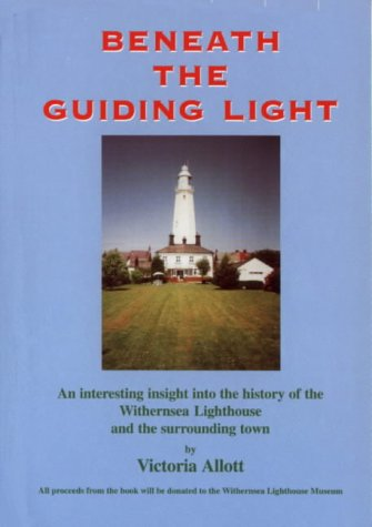 9780953844814: Beneath the Guiding Light: An Interesting Insight into the History of Withernsea Lighthouse
