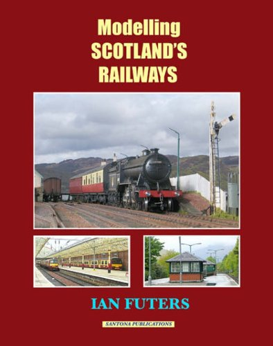 Modelling Scotland's Railways: Futers, Ian