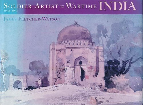 SOLDIER ARTIST IN WARTIME INDIA: 1941-1945. (9780953849109) by Fletcher-Watson, James