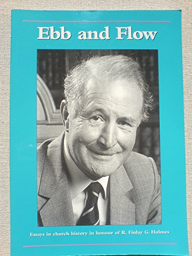 9780953852642: Ebb and Flow: Essays in Church History in Honour of R.Finlay G.Holmes