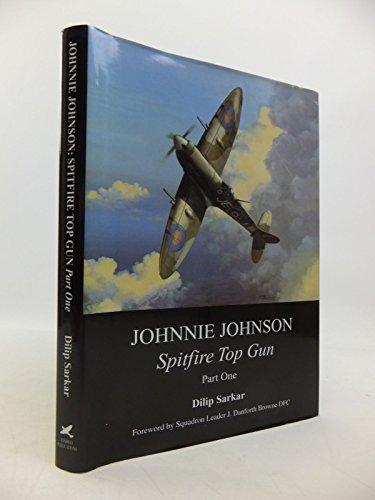 Johnnie Johnson : Spitfire Top Gun Part One: Dilip Sarkar