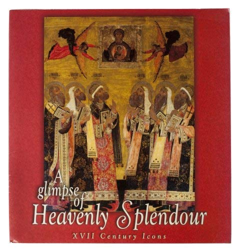 A Glimpse of Heavenly Splendour : XVIIth Century Icons Icon Book/Wall Calendar 2004