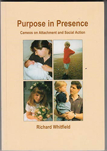 Purpose in Presence: Cameos on Attachment and Social Action (9780953862412) by Richard Whitfield