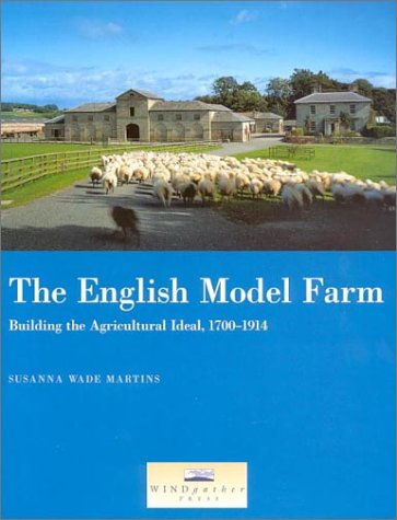 The English Model Farm: Building the Agricultural: Wade Martins, Susanna