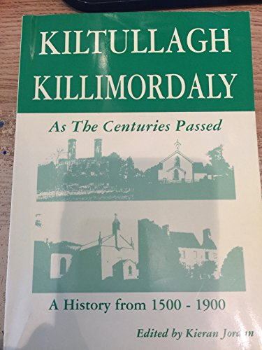 9780953868407: Kiltullagh/Killimordaly as the Centuries Passed: A History 1500-1900