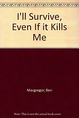 I'Ll Survive, Even If It Kills Me