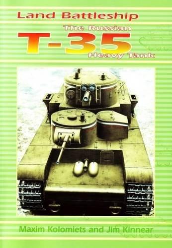 Land Battleship: The Russian T-35 Heavy Tank: Kinnear, Jim, Kolomiets, Maxim