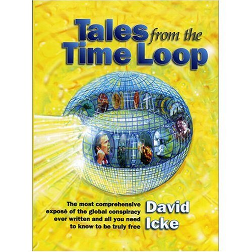 9780953881048: Tales from the Time Loop: The Most Comprehensive Expose of the Global Conspiracy Ever Written and All You Need to Know to Be Truly Free