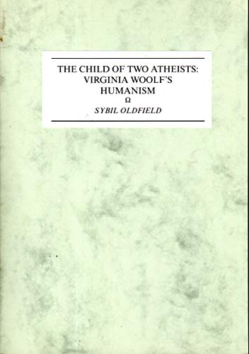9780953886661: A Child of Two Atheists: Virginia Woolf's Humanism (Annual Virginia Woolf Birthday Lectures)