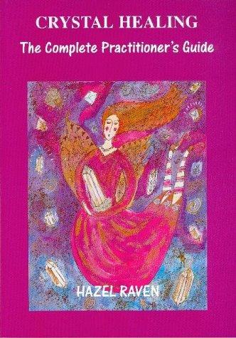 Crystal Healing: The Complete Practitioner's Guide: Raven, Hazel