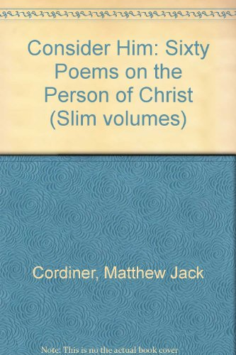 9780953890903: Consider Him: Sixty Poems on the Person of Christ
