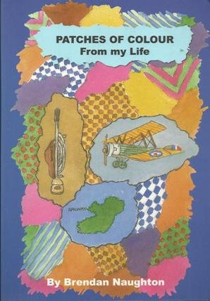 Patches of Colour from My Life: Naughton, Brendan James
