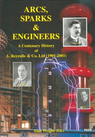 9780953897216: Arcs, Sparks and Engineers: A Centenary History of A.Reyrolle & Co.Ltd. (1901-2001)
