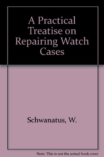 Practical Treatise on Repairing Watch Cases, A: Schwanatus, W., Fenimore,