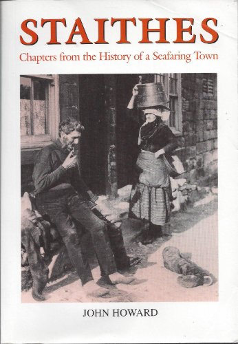 Staithes: Chapters from the History of a Seafaring Town (0953900509) by John Howard