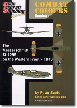 Scale Aircraft Modelling Colours: Combat Colours No.1: The Messerschmitt Bf 109E on the Western F...