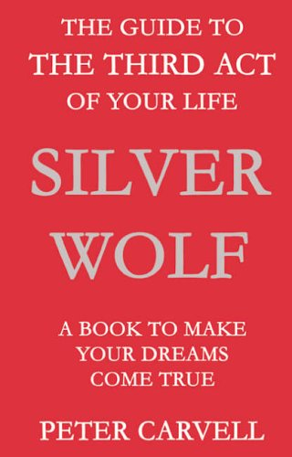9780953911943: Silver Wolf: The Guide to the Third Act of Your Life - A Book to Make Your Dreams Come True