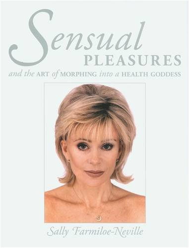 9780953911998: Sensual Pleasures: And the Art of Morphing into a Health Goddess
