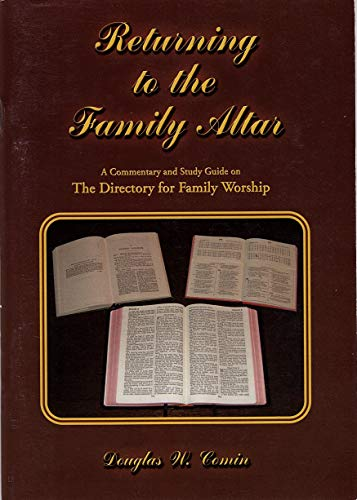 9780953924127: Returning to the Family Altar: A Commentary and Study Guide on the Directory for Family Worship