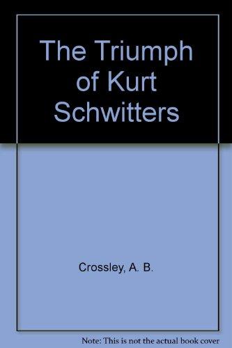 9780953924417: The Triumph of Kurt Schwitters