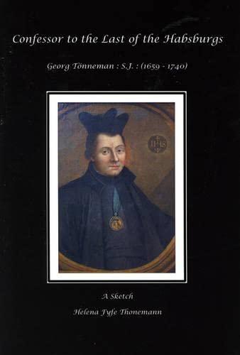 Confessor to the Last of the Habsburgs: Georg Tonneman. S.J. (1659-1740): Helena Fyfe Thonemann