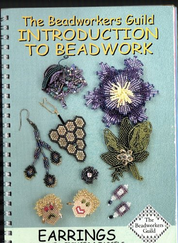 Beadworkers Guild Introduction to Beadwork (Earrings, Brooches, Fringes & Tassels)