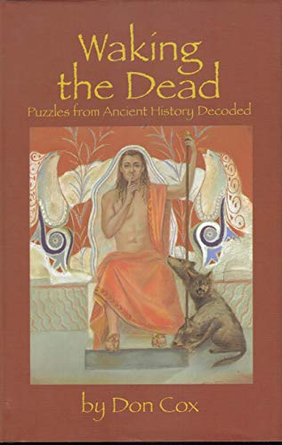 Waking the Dead: Puzzles from Ancient History Decoded (0953943704) by Don Cox