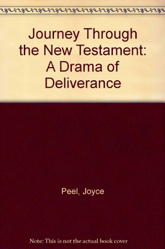 Journey Through the New Testament: A Drama of Deliverance by Joyce Peel.: Peel, Joyce