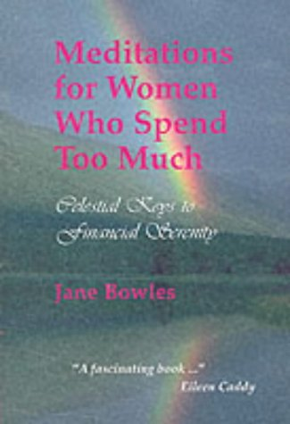 Meditations for Women Who Spend Too Much: Celestial Keys to Financial Serenity: Bowles, Jane