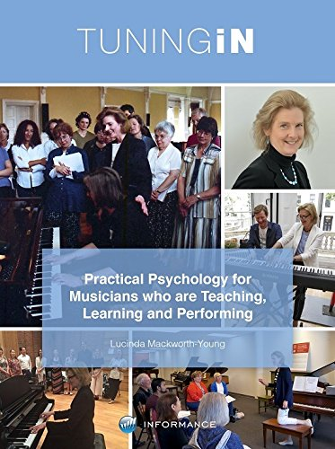 Tuning In: Practical Psychology for Musicians Who Are Teaching, Learning and Performing: Lucinda ...