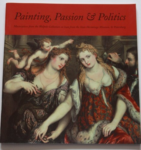9780953949731: Painting, Passion and Politics: Masterpieces on Loan from the State Hermitage Museum, St.Petersburg