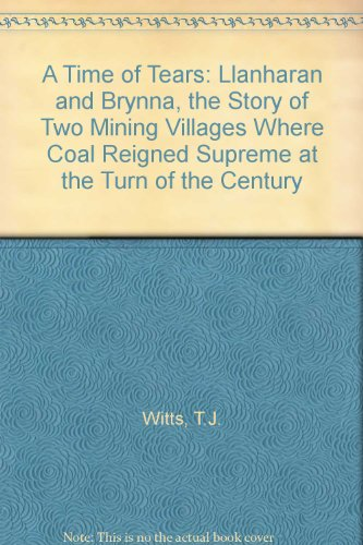 9780953977109: A Time of Tears: Llanharan and Brynna, the Story of Two Mining Villages Where Coal Reigned Supreme at the Turn of the Century