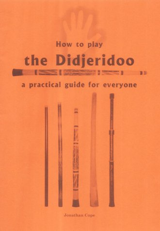 9780953981106: How to Play the Didjeridoo: A Practical Guide for Everyone