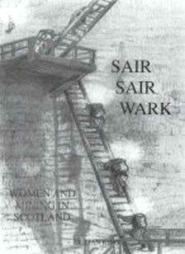 Sair, Sair Wark: Women and Mining in Scotland (0953983900) by King, Lillian