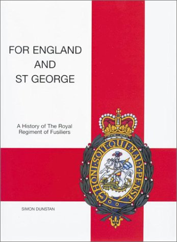 For England and St George: A History of the Royal Regiment of Fusiliers