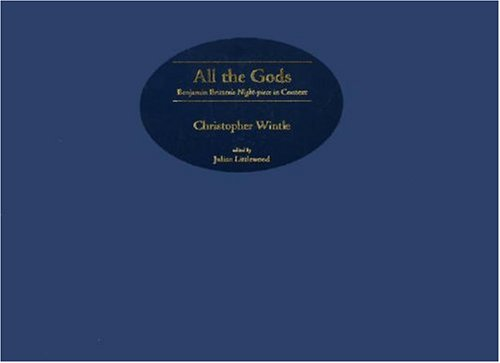 All the Gods – Benjamin Britten`s Night–piece in Context: Wintle, Christopher