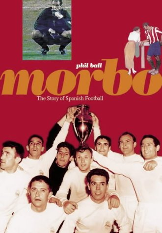 Morbo: The Story of Spanish Football (0954013409) by Philip Ball