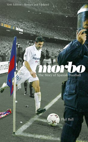 Morbo: The Story of Spanish Football (0954013468) by Phil ball