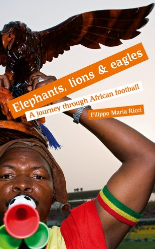 9780954013493: Elephants, Lions and Eagles: A Journey Through African Football