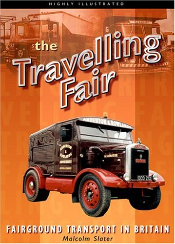 The Traveling Fair: Fairground Transport in Britain: Slater, Malcolm