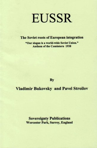 9780954023119: EUSSR: The Soviet Roots of European Integration - Our Slogan is a World-wide Soviet Union -Anthem of the Comintern 1938