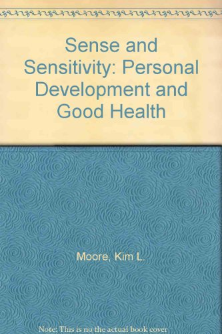 Sense and Sensitivity: Personal Development and Good: Moore, Kim L.