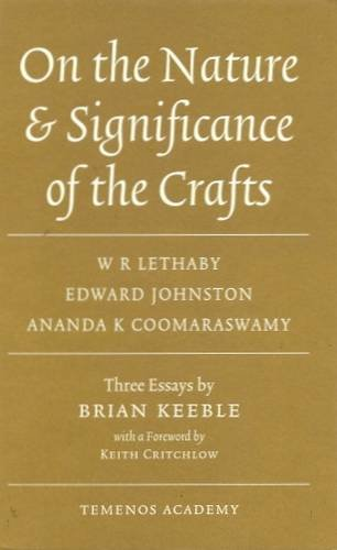 9780954031169: On the Nature & Significance of the Crafts: W.R. Lethaby, Edward Johnston, Ananda K. Coomaraswamy: Three Essays by Brian Keeble with a Foreword by Keith Critchlow (Temenos Academy Papers)